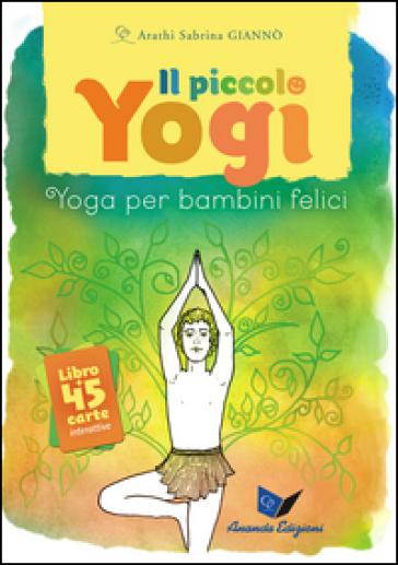 Il piccolo yogi. Yoga per bambini felici. Con 45 carte - Arathi Sabrina Giannò |