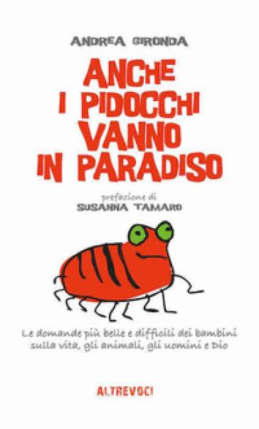 Anche i pidocchi vanno in paradiso. Le domande più belle e difficili dei bambini sulla vita, gli animali, gli uomini e Dio - Andrea Gironda |