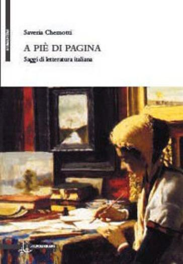 A piè di pagina. Saggi di letteratura italiana - Saveria Chemotti |