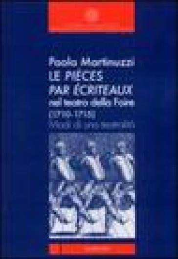 Le pièces par écriteaux nel Teatro della Foire (1710-1715). Modi di una teatralità - Paola Martinuzzi |