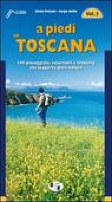 A piedi in Toscana. 100 passeggiate, escursioni e trekking alla scoperta della natura. 3. - Cinzia Pezzani |