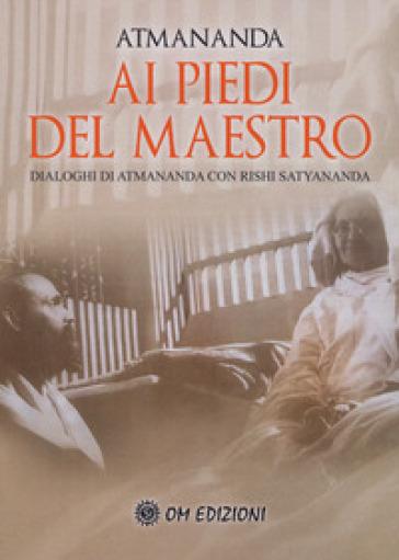 Ai piedi del maestro. Dialoghi di Atmananda con Rishi Satyananda - Atmananda | Jonathanterrington.com