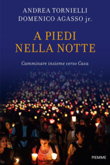 A piedi nella notte. Camminare insieme verso casa - Andrea Tornielli | Kritjur.org