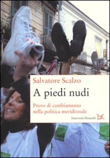 A piedi nudi. Prove di cambiamento nella politica meridionale - Salvatore Scalzo | Kritjur.org