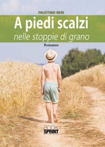 A piedi scalzi nelle stoppie di grano - Faustino Neri |