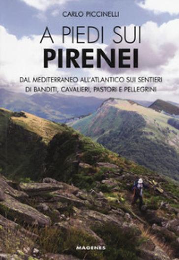 A piedi sui Pirenei. Dal Mediterraneo all'Atlantico sui sentieri di banditi, cavalieri, pastori e pellegrini - Carlo Piccinelli | Thecosgala.com