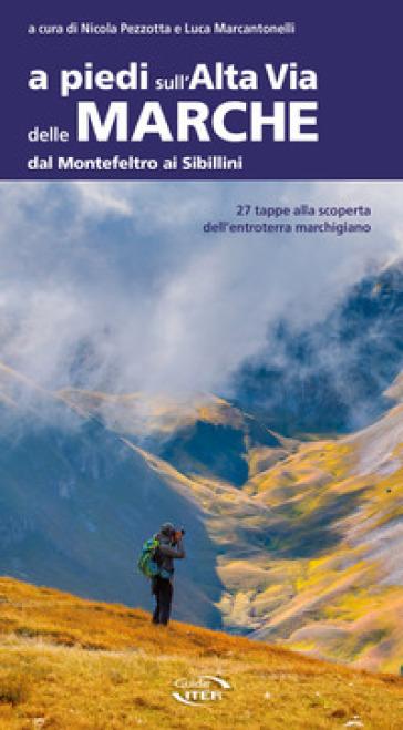 A piedi sull'Alta Via delle Marche dal Montefeltro ai Sibillini - N. Pezzotta | Thecosgala.com