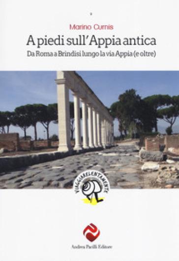 A piedi sull'Appia antica. Da Roma a Brindisi lungo la via Appia (e oltre) - Marino Curnis   Thecosgala.com