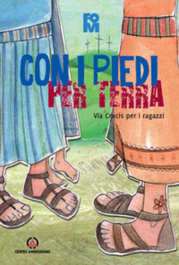 Con i piedi per terra. Via crucis per ragazzi - Fondazione Oratori Milanesi  
