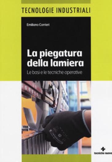 La piegatura della lamiera. Le basi e le tecniche operative. Ediz. a colori - Emiliano Corrieri pdf epub