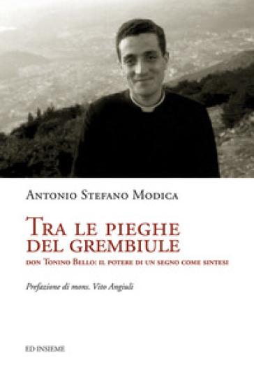 Tra le pieghe del grembiule. Don Tonino Bello: il potere di un segno come sintesi - Antonio S. Modica |