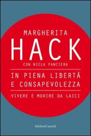 In piena libertà e consapevolezza. Vivere e morire da laici - Margherita Hack | Rochesterscifianimecon.com