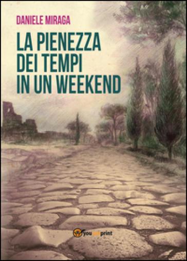 La pienezza dei tempi in un week-end - Daniele Limoncini | Jonathanterrington.com