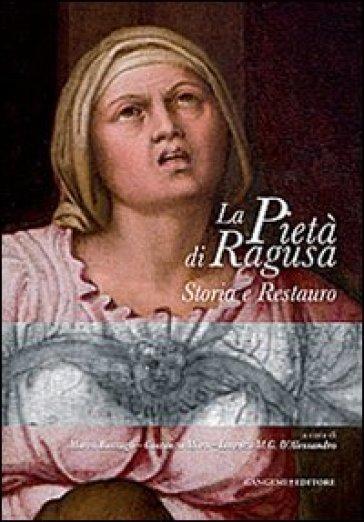 La pietà di Ragusa. storia e restauro - Marco Bussagli  