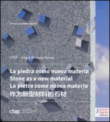 La pietra come nuova materia. Un progetto tra creatività e tecnologia. Ediz. italiana, inglese, spagnola e cinese - Enrico L. Fagone |