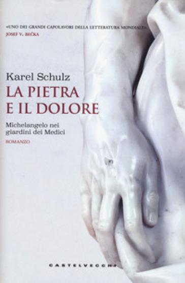 La pietra e il dolore. Michelangelo nei giardini dei Medici - Karel Schulz pdf epub