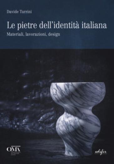 Le pietre dell'identità italiana. Materiali, lavorazioni, design. Ediz. italiana e inglese - Davide Turrini |