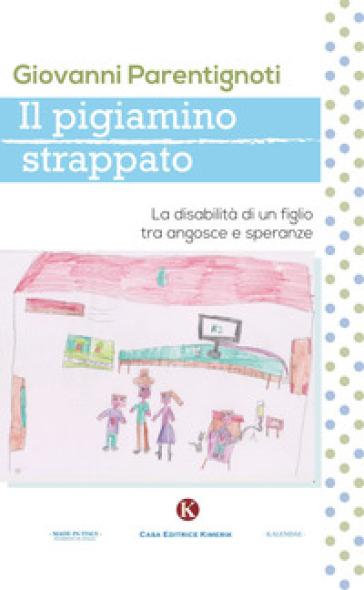 Il pigiamino strappato. La disabilità di un figlio tra angosce e speranze - Giovanni Parentignoti |