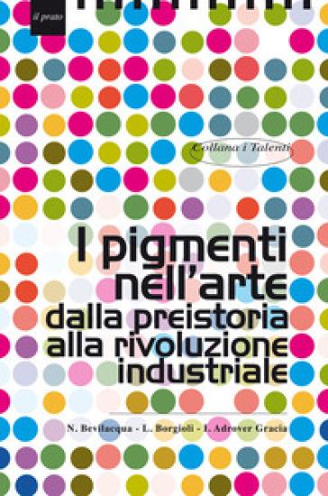 I pigmenti nell'arte dalla preistoria alla rivoluzione industriale - Imma Adrover Gracia   Rochesterscifianimecon.com