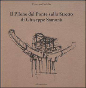 Il pilone del ponte sullo stretto di Giuseppe Samonà - Francesco Cardullo | Rochesterscifianimecon.com