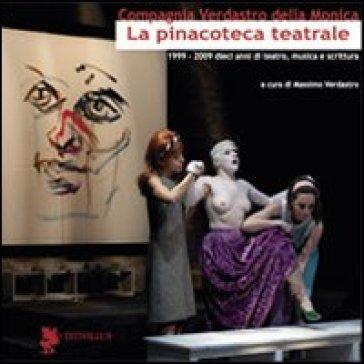 La pinacoteca teatrale (1999-2009). Dieci anni di teatro, musica e scrittura - Massimo Verdastro   Rochesterscifianimecon.com