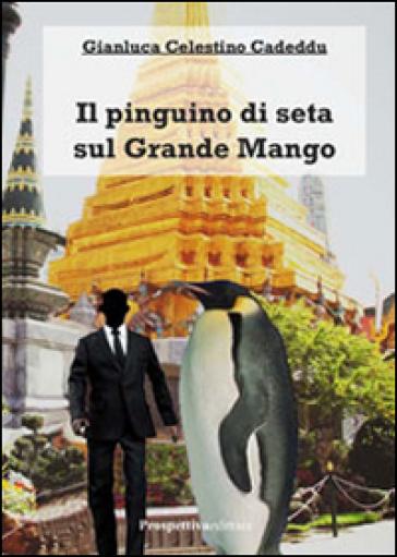 Il pinguino di seta sul grande mango - Gianluca Celestino Cadeddu |