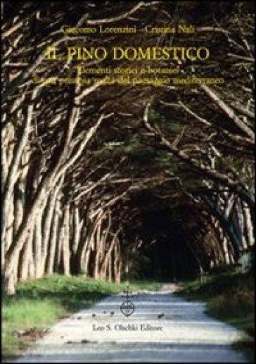 Il pino domestico. Elementi storici e botanici di una preziosa realtà del paesaggio mediterraneo - Giacomo Lorenzini |
