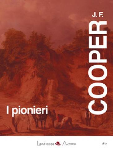 I pionieri o le sorgenti del Susquehannah - James Fenimore Cooper |