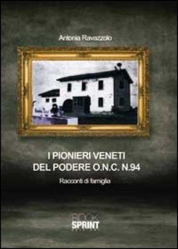 I pionieri veneti del potere O.N.C. n.94. Racconti di famiglia - Antonia Ravazzolo   Kritjur.org