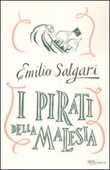 I pirati della Malesia. Ediz. integrale - Emilio Salgari  