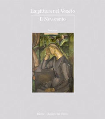 La pittura nel Veneto. Il Novecento. 1. - Giuseppe Pavanello |