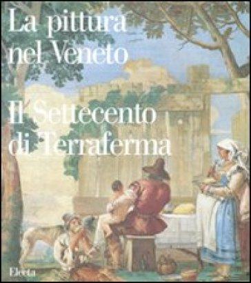 La pittura nel Veneto. Il Settecento di Terraferma