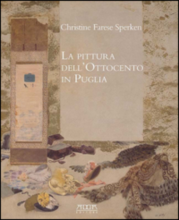 La pittura dell'Ottocento in Puglia - Christine Farese Sperken  