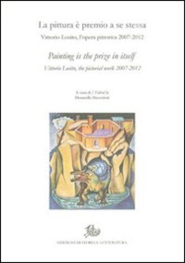 La pittura è premio a se stessa. Vittorio Losito, l'opera pittorica 2007-2012. Ediz. italiana e inglese - D. Mazzoleni | Rochesterscifianimecon.com
