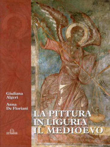La pittura in Liguria. Il Medioevo - Anna De Floriani  