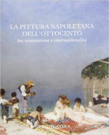 La pittura napoletana dell'Ottocento tra innovazione e internazionalità. Ediz. illustrata - E. Savoia | Rochesterscifianimecon.com