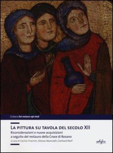 La pittura su tavola del secolo XII. Riconsiderazioni e nuove acquisizioni a seguito del restauro della Croce di Rosano - C. Frosinini  