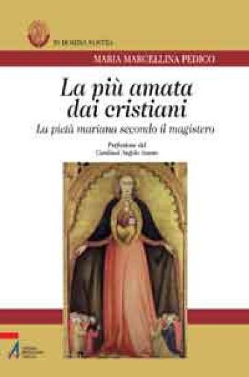La più amata dai cristiani. La pietà mariana secondo il magistero - M. Marcellina Pedico |