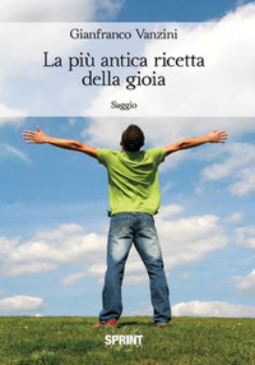 La piu antica ricetta della gioia - Gianfranco Vanzini | Kritjur.org