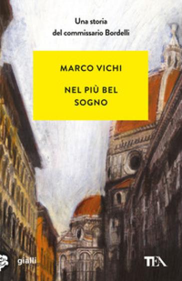Nel più bel sogno. Una nuova avventura del commissario Bordelli - Marco Vichi |