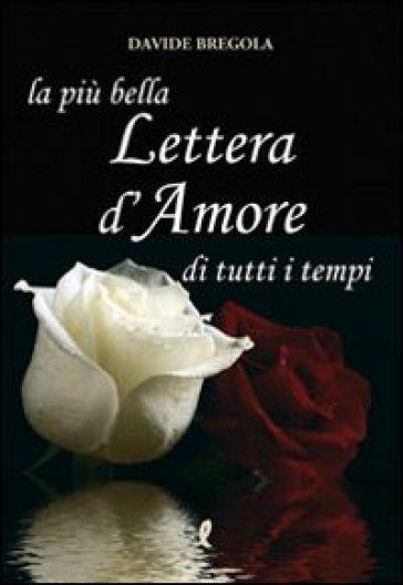 La più bella lettera d'amore di tutti i tempi - Davide Bregola |