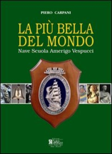 La più bella del mondo. Nave scuola Amerigo Vespucci - Piero Carpani   Rochesterscifianimecon.com