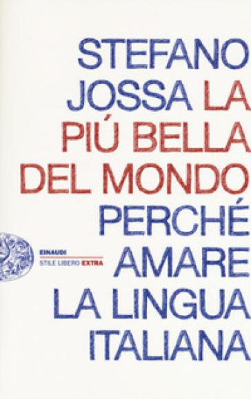 La più bella del mondo. Perché amare la lingua italiana - Stefano Jossa | Jonathanterrington.com