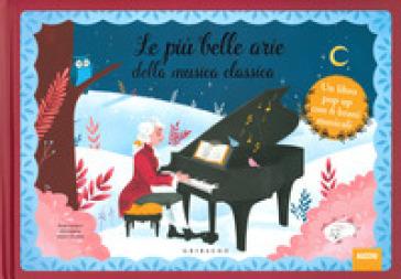 Le più belle arie della musica classica. Libro pop-up. Libro sonoro. Ediz. a colori - Elodie Fondacci |