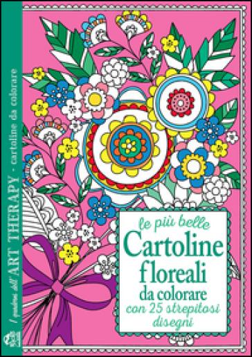 Le più belle cartoline floreali da colorare. Con 25 strepitosi disegni