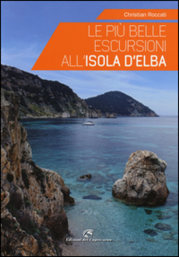 Le più belle escursioni all'Isola d'Elba - Christian Roccati  