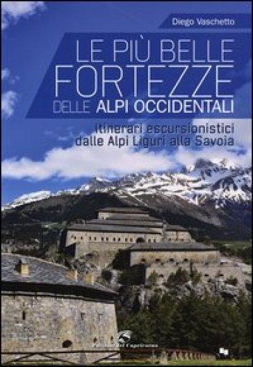 Le più belle fortezze delle Alpi Occidentali. Escursioni dalle Alpi Liguri alla Savoia - Diego Vaschetto   Rochesterscifianimecon.com