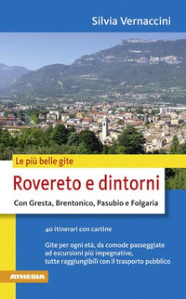 Le più belle gite Rovereto e dintorno con Gresta, Brentonico, Pasubio e Folgaria - Silvia Vernaccini  