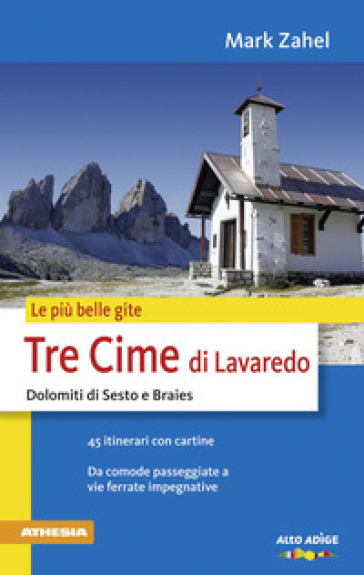 Le più belle gite. Tre Cime di Lavaredo Dolomiti di Sesto e Braies da comode passegiate a vie ferrate impegnative - Mark Zahel  