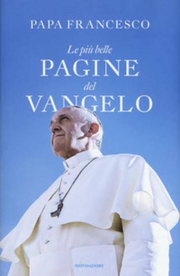 Le più belle pagine del Vangelo - Papa Francesco (Jorge Mario Bergoglio)   Rochesterscifianimecon.com